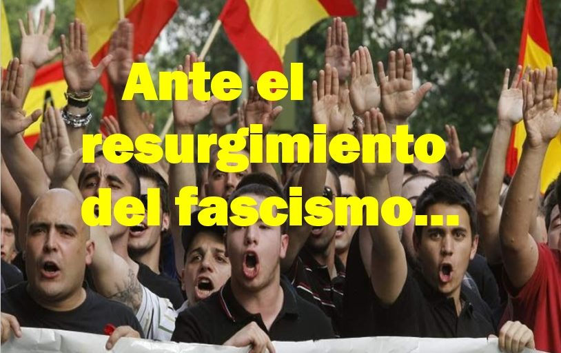 Ante el resurgimiento del fascismo unidad y verdad.