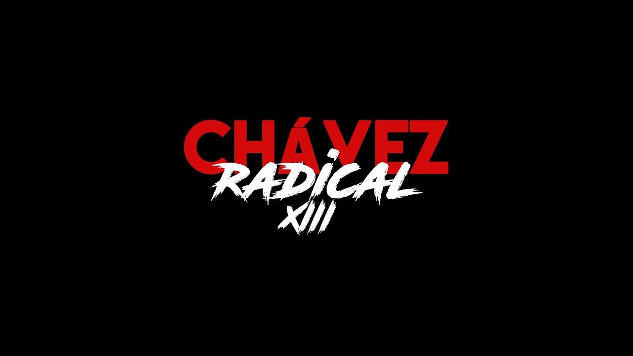 Chávez Radical XIII: